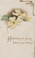 HAPPINESS BE YOURS FROM DAY TO DAY in gilt below 2 white pansies & bud