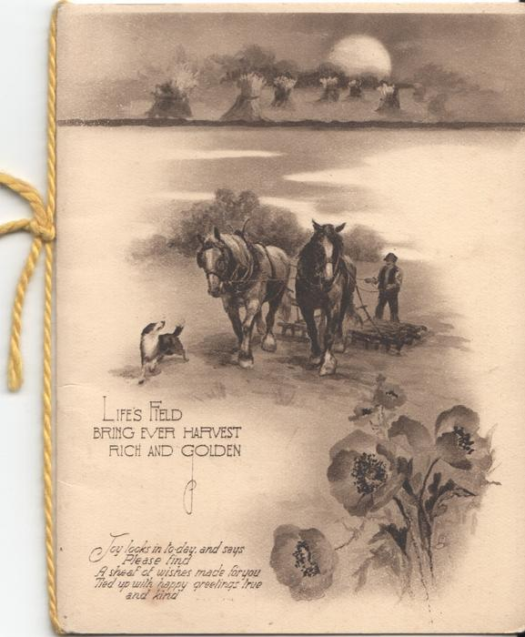 LIFE'S FIELD BRING EVER HARVEST RICH AND GOLDEN man and two horses harrowing, wheat stooked above, verse on cover