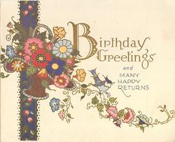 BIRTHDAY GREETINGS (in gilt) AND MANY HAPPY RETURNS basket of flowers over ornate blue panel, bluebird on trailing vine