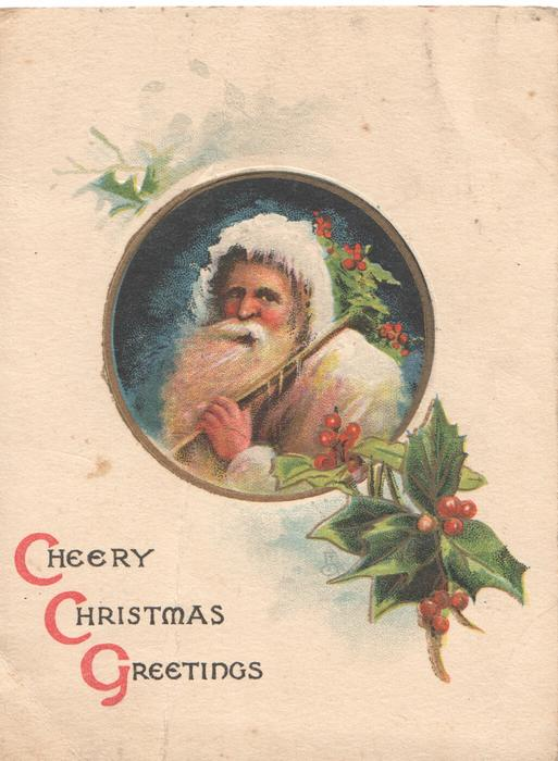 CHEERY CHRISTMAS GREETINGS(C.C & G illuminated) inset of head & shoulders of white coated santa, berried holly