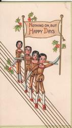 NOTHING ON, BUT HAPPY DAYS four dolls in line carrying sign