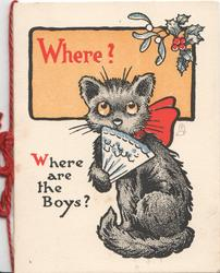 WHERE? on orange plaque with holly & mIstletoe above black cat wearing a bow & holding fan. WHERE ARE THE BOYS?
