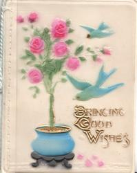 on celluloid front BRINGING GOOD WISHES below blue birds of happiness, pink rose in blue pot left