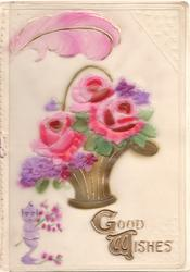 on celluloid front GOOD WISHES in gilt plaque below basket of pink roses & violets, purple imp below left