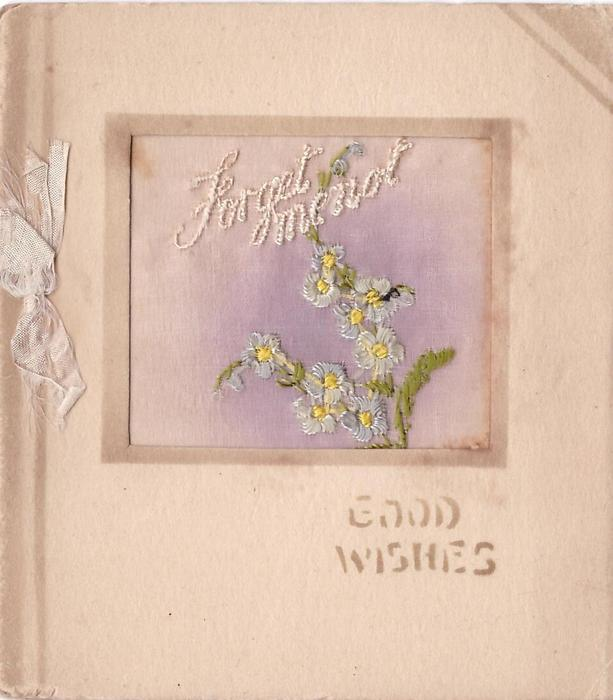 FORGET ME NOT in embroidered inset with blue forget-me-nots, GOOD WISHES stenciled in brown below