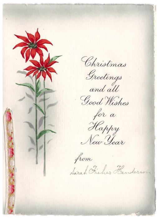 CHRISTMAS GREETINGS AND ALL GOOD WISHES FOR A HAPPY NEW YEAR -- FROM 2 hand painted pointsettias, embroidered ribbon left
