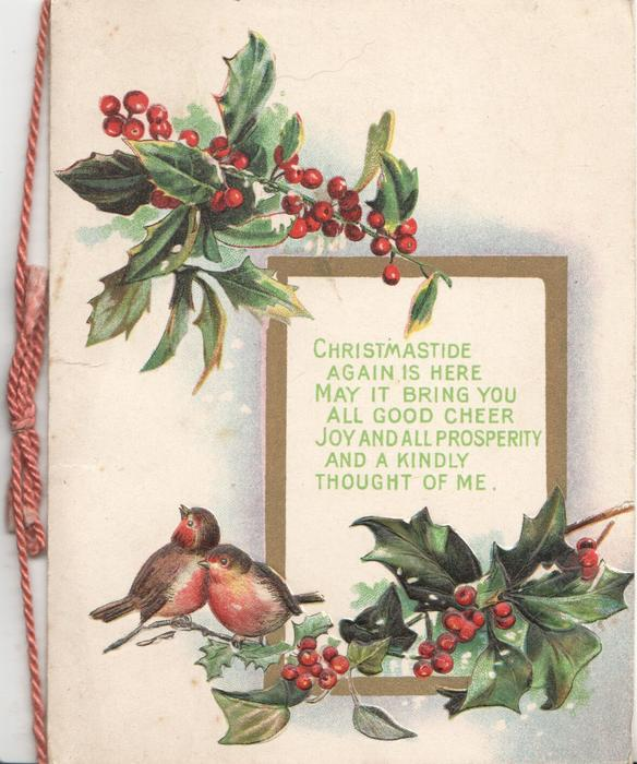 CHRISTMASTIDE AGAIN....on gilt bordered plaque, 2 English robins below & holly above & below