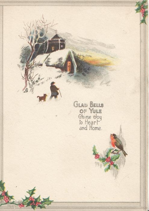 GLAD BELLS OF YULE.....below snow scene, man & dog walk towards lighted church. English robin & holly below