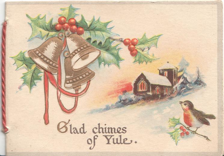 GLAD CHIMES OF YULE below holly, 3 gilt bells, snow scene, lighted church, English robin & holly below
