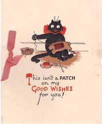 THIS ISN'T A PATCH ON MY GOOD WISHES FOR  YOU!  cat patching trousers (listed in 1932 THE WORLD'S ART SERVICE catalogue)