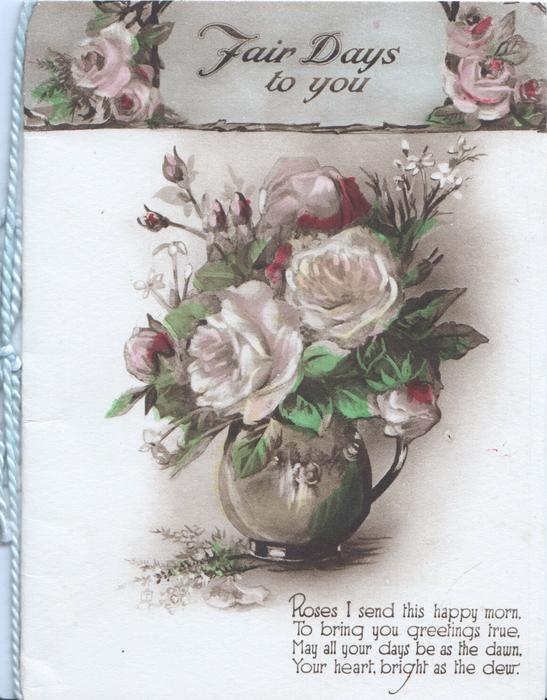FAIR DAYS TO YOU on white plaque at top, vase of pale pink roses below, verse