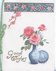 GOOD WISHES beside blue pot of pink roses, blue plate, wild rose design at top