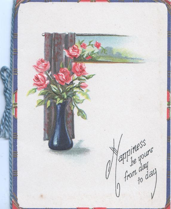 HAPPINESS BE YOURS FROM DAY TO DAY pink roses in dark blue vase in front of brown blinds, small rural inset above