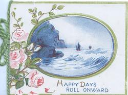 HAPPY DAYS ROLL ONWARD pink roses left, central oval seascape in blue
