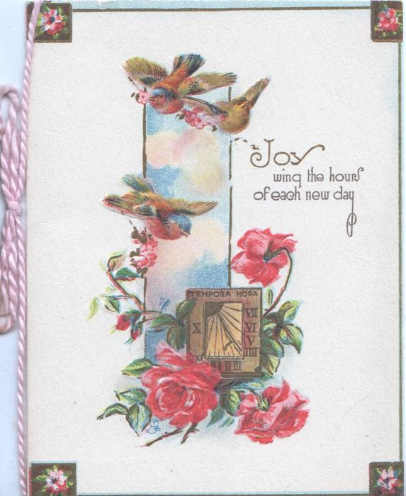 JOY WING THE HOURS OF EACH NEW DAY above pink roses below 3 blue-birds of happines, sundial
