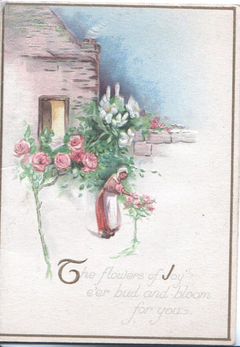 THE FLOWERS OF JOY E'ER BUD AND BLOOM FOR YOU, pink roses & girl in cottage garden