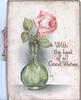 WITH THE BEST OF ALL GOOD WISHES pink rose in green glass vase below