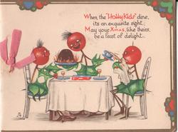 "WHEN THE ""HOLLY KIDS"" DINE, ITS AN EXQUISITE SIGHT; MAY YOUR XMAS, LIKE THEIRS, BE A FEAST OF DELIGHT three holly kids sit at dinner table"