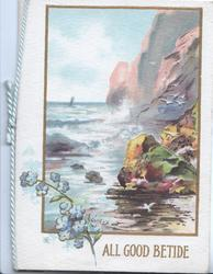 ALL GOOD BETIDE in gilt below inset of sea & rocks, forget-me-nots lower left