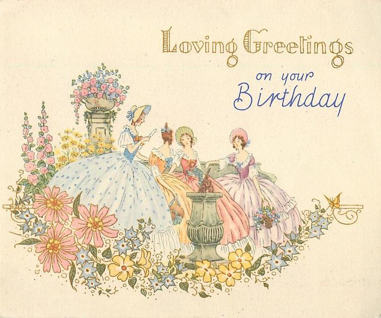LOVING GREETINGS ON YOUR BIRTHDAY 4 women in old style dress stand in flower garden
