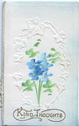 KIND THOUGHTS in gilt below forget-me-nots surrounded by embossed white ivy leaves
