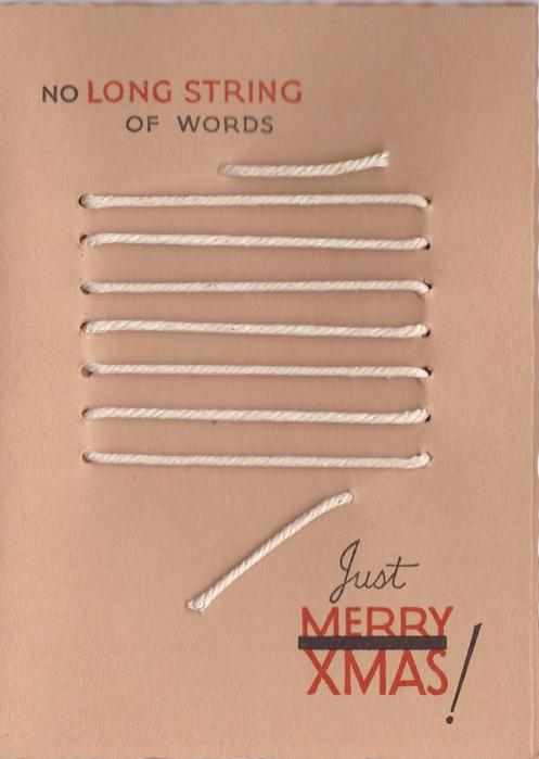 NO LONG STRING OF WORDS many lines of string laced through card front JUST MERRY XMAS!