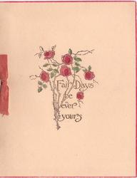 FAIR DAYS BE EVER YOURS in gilt among sparse rosebush with 6 red roses, red ribbon