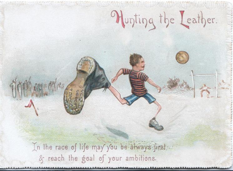 HUNTING THE LEATHER stick man wearing enormous boot chases football...quote