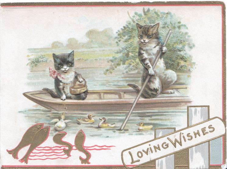 LOVING WISHES on white plaque below river scene, 2 cats in boat, one punts, ducks & fish below