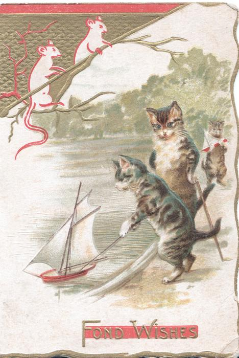 FOND WISHES in gilt over red below 3 cats playing with toy boat, 2 white mice above
