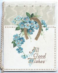 ALL GOOD WISHES in gilt below bunch of forget-me-nots & gilt horseshoe gilt marginal design