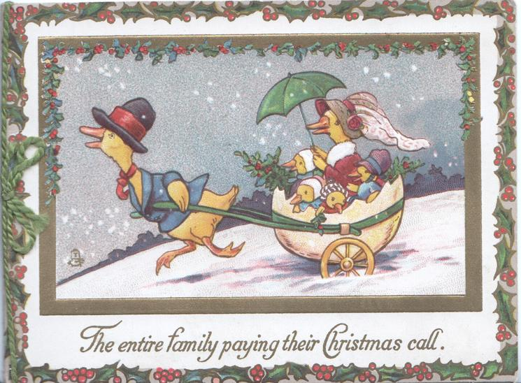 "THE ENTIRE FAMILY PAYING THEIR CHRISTMAS CALL, father duck pulls mother duck & ducklings in ""Egg-Cart"" in the snow"