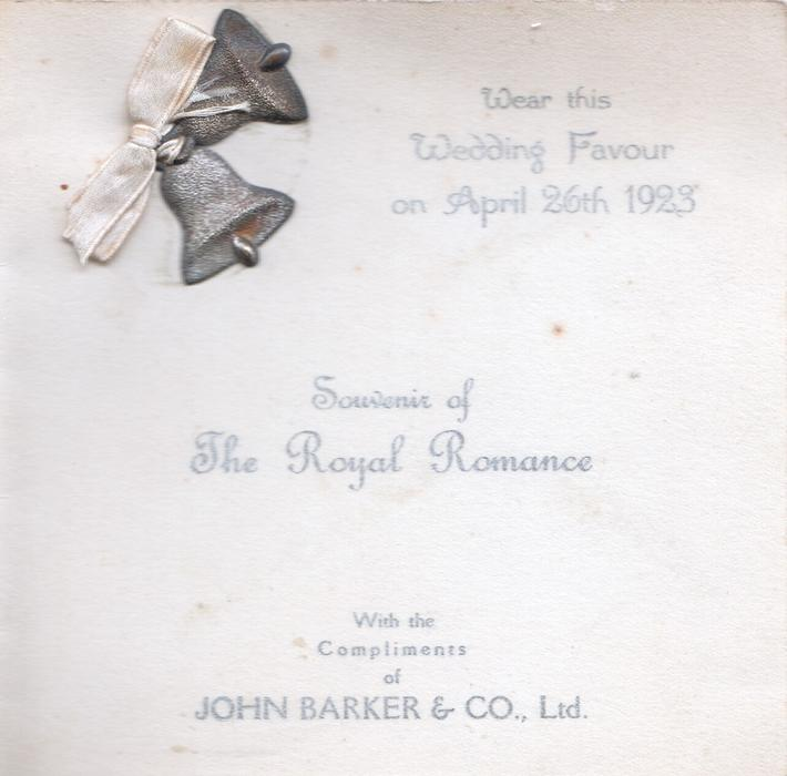 SOUVENIR OF THE ROYAL ROMANCE WEAR THIS WEDDING FAVOUR ON APRIL 26TH 1923, 2 silver bells tied top left