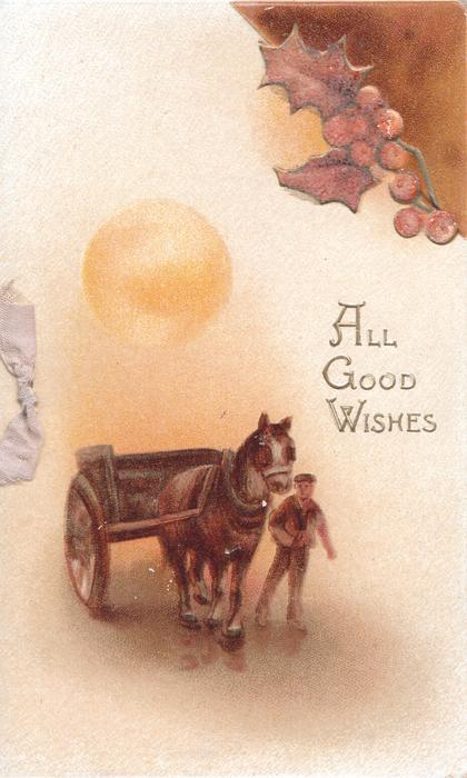ALL GOOD WISHES in gilt right below berried holly, man walks front beside cart & horse, setting sun