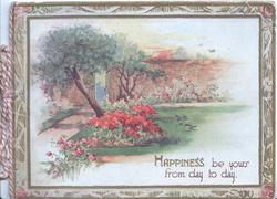 HAPPINESS BE YOURS FROM DAY TO DAY in gilt below inset of walled garden, many flowers & blossom, 2 tiny bluebirds