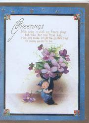 GREETINGS WITH MANY A WISH  verse...violets in glass, imp clutches base of glass, gilt, blue & black marginal design
