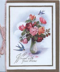 WINGED WITH GOOD WISHES in gilt below glass vase of pink roses, 2 bluebirds