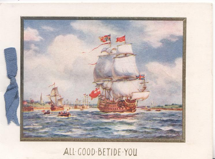ALL GOOD BETIDE YOU ship in full sail heads to port, white margins