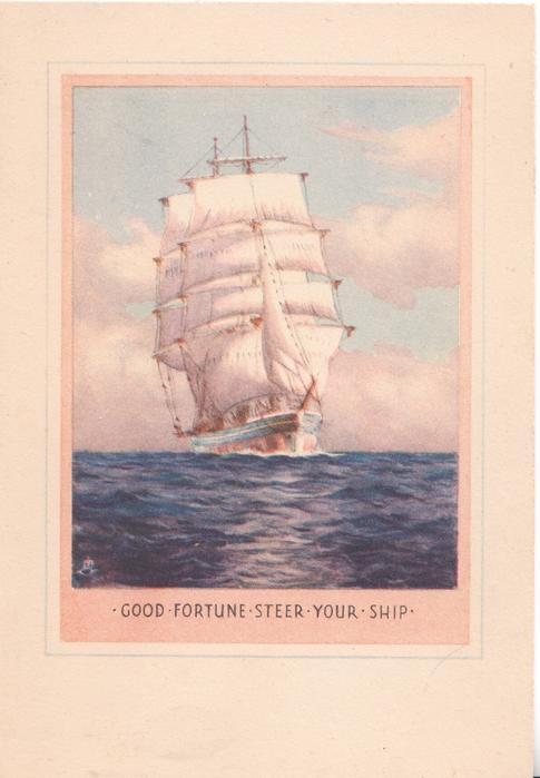 GOOD FORTUNE STEER YOUR SHIP inset of ship in full sail heading front