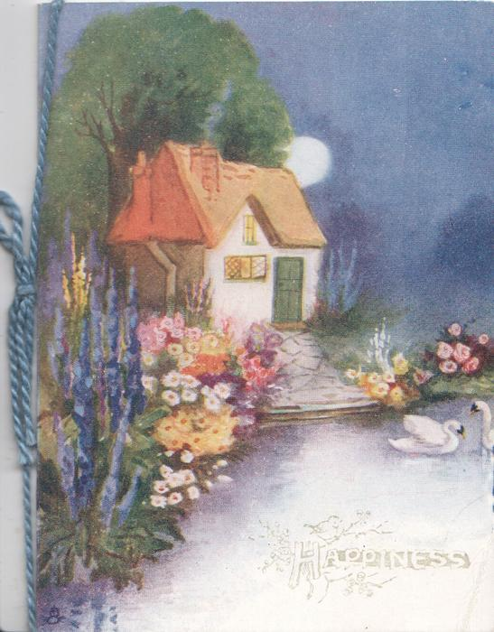 HAPPINESS, faint, lower right, moonlit scene, cottage behind multicoloured garden & path, 2 swans swim