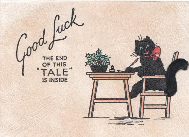 """GOOD LUCK THE END OF THIS """"TALE"""" IS INSIDE black cat sits at table writing"""