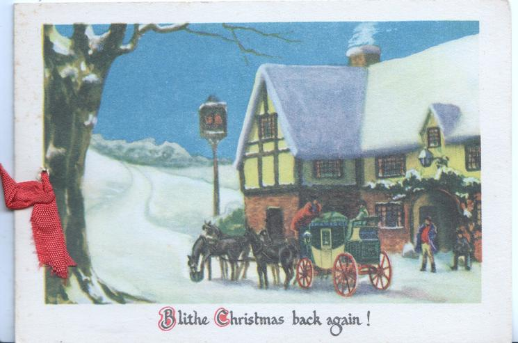BLITHE CHRISTMAS BACK AGAIN! 4 horse coach waiting in front of pub, 2 passengers