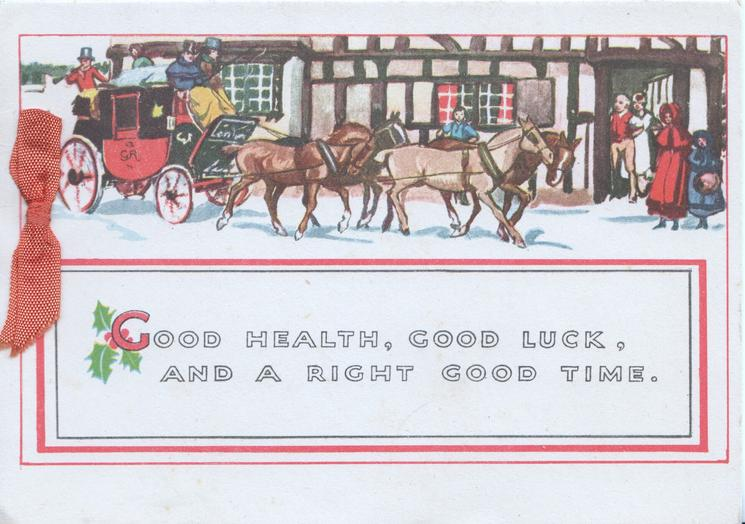 GOOD HEALTH, GOOD LUCK, AND A RIGHT GOOD TIME.4 horse coach arring at inn, passengers waiting