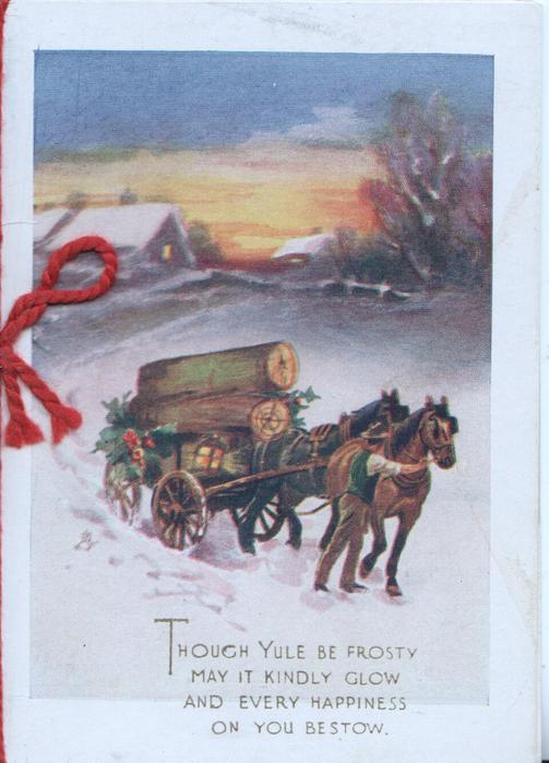 THOUGH YULE BE FROSTY...., 2 horse cart heavily loaded with tree trunks, holly & light moves front right, evening snowy scene