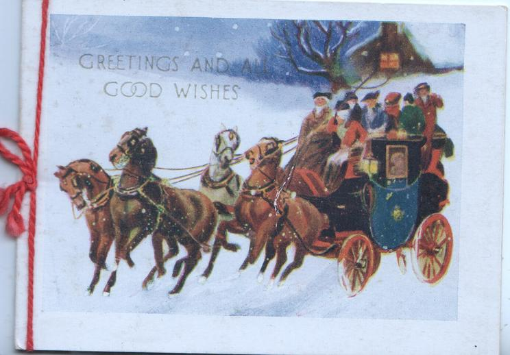 GREETINGS AND GOOD WISHES above laden 4 horse coach moving left in snow, lit cottage behind