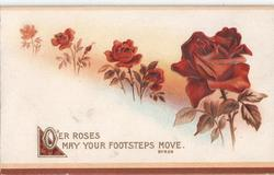 O'ER ROSES MAY YOUR FOOTSTEPS MOVE line of roses