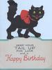 "KEEP YOUR""TAIL UP"" FOR LUCK AND A HAPPY BIRTHDAY front cut to show black cat walking right"