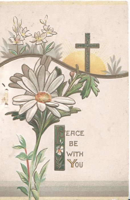 PEACE BE WITH YOU  white daisies wIth yellow centres & gilt cross with design