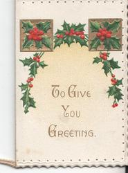 TO GIVE YOU GREETING in gilt, holly above