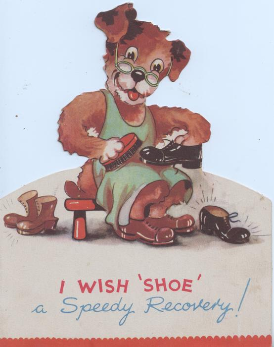 """I WISH """"SHOE"""" A SPEEDY RECOVERY! dressed dog wearing glasses polishes shoes"""